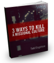 3 Ways To Kill Missional Culture